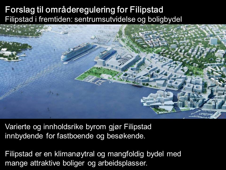 Forslag til områderegulering for Filipstad Filipstad i fremtiden: sentrumsutvidelse og boligbydel Varierte og innholdsrike byrom gjør Filipstad innbydende for fastboende og besøkende.