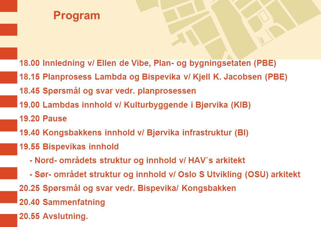 Program 18.00 Innledning v/ Ellen de Vibe, Plan- og bygningsetaten (PBE) 18.15 Planprosess Lambda og Bispevika v/ Kjell K. Jacobsen (PBE) 18.45 Spørsm