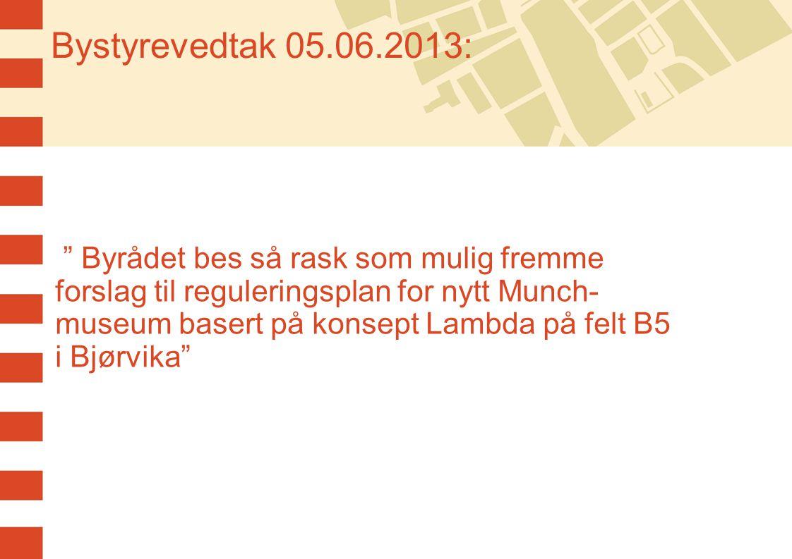""" """" Byrådet bes så rask som mulig fremme forslag til reguleringsplan for nytt Munch- museum basert på konsept Lambda på felt B5 i Bjørvika"""" Bystyreved"""