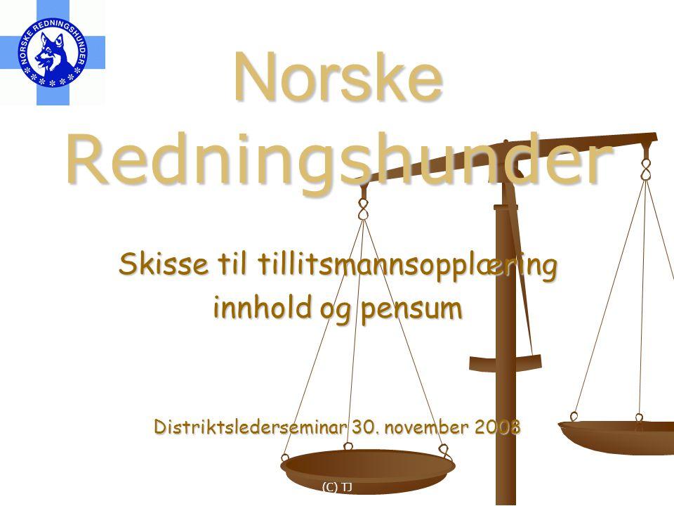 (C) TJ Norske Redningshunder Skisse til tillitsmannsopplæring innhold og pensum Distriktslederseminar 30.
