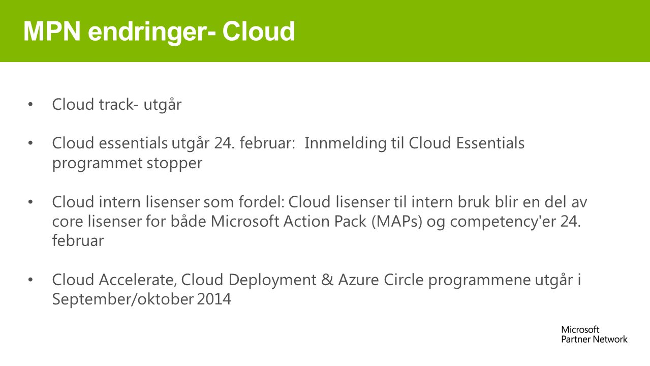 MPN endringer- Cloud Cloud track- utgår Cloud essentials utgår 24. februar: Innmelding til Cloud Essentials programmet stopper Cloud intern lisenser s