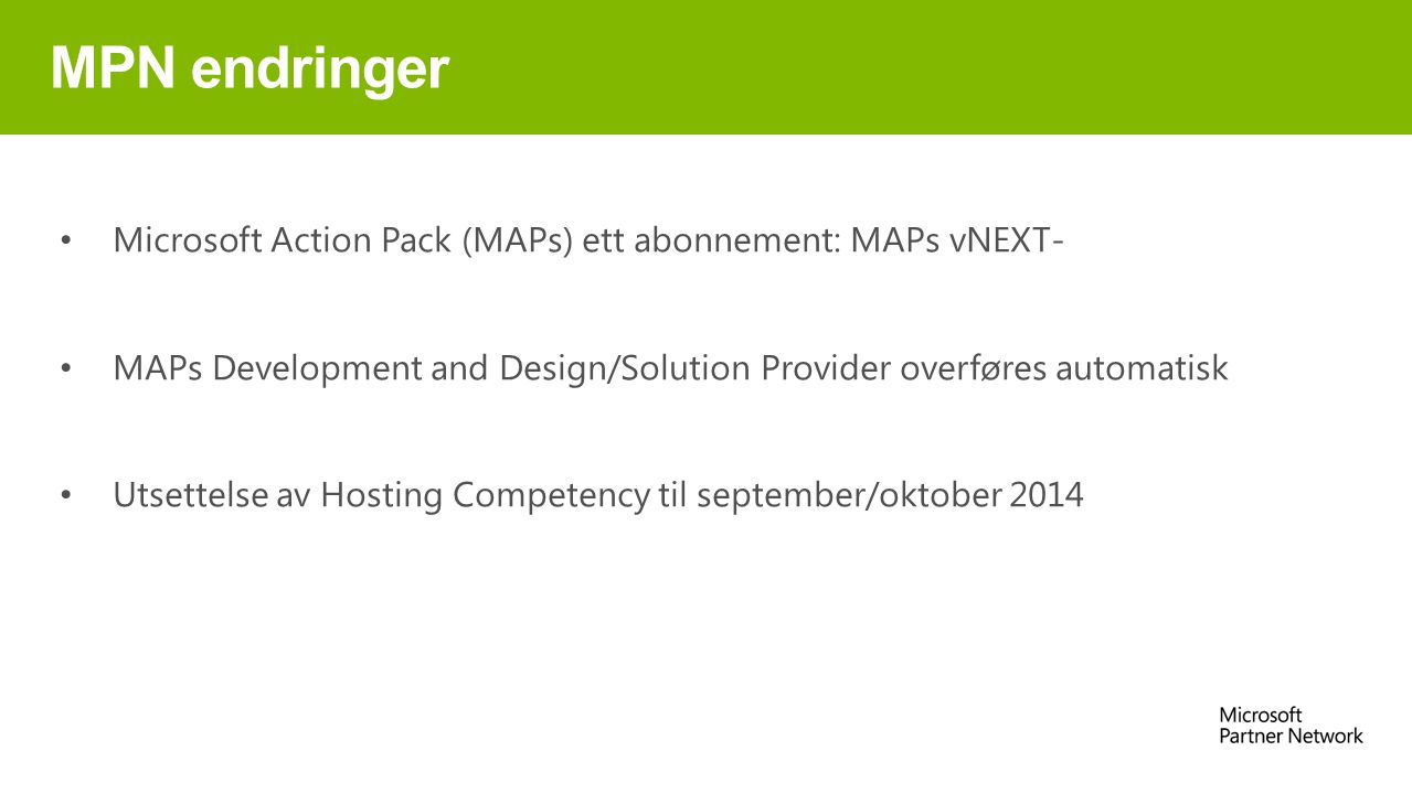 MPN endringer Microsoft Action Pack (MAPs) ett abonnement: MAPs vNEXT- MAPs Development and Design/Solution Provider overføres automatisk Utsettelse av Hosting Competency til september/oktober 2014