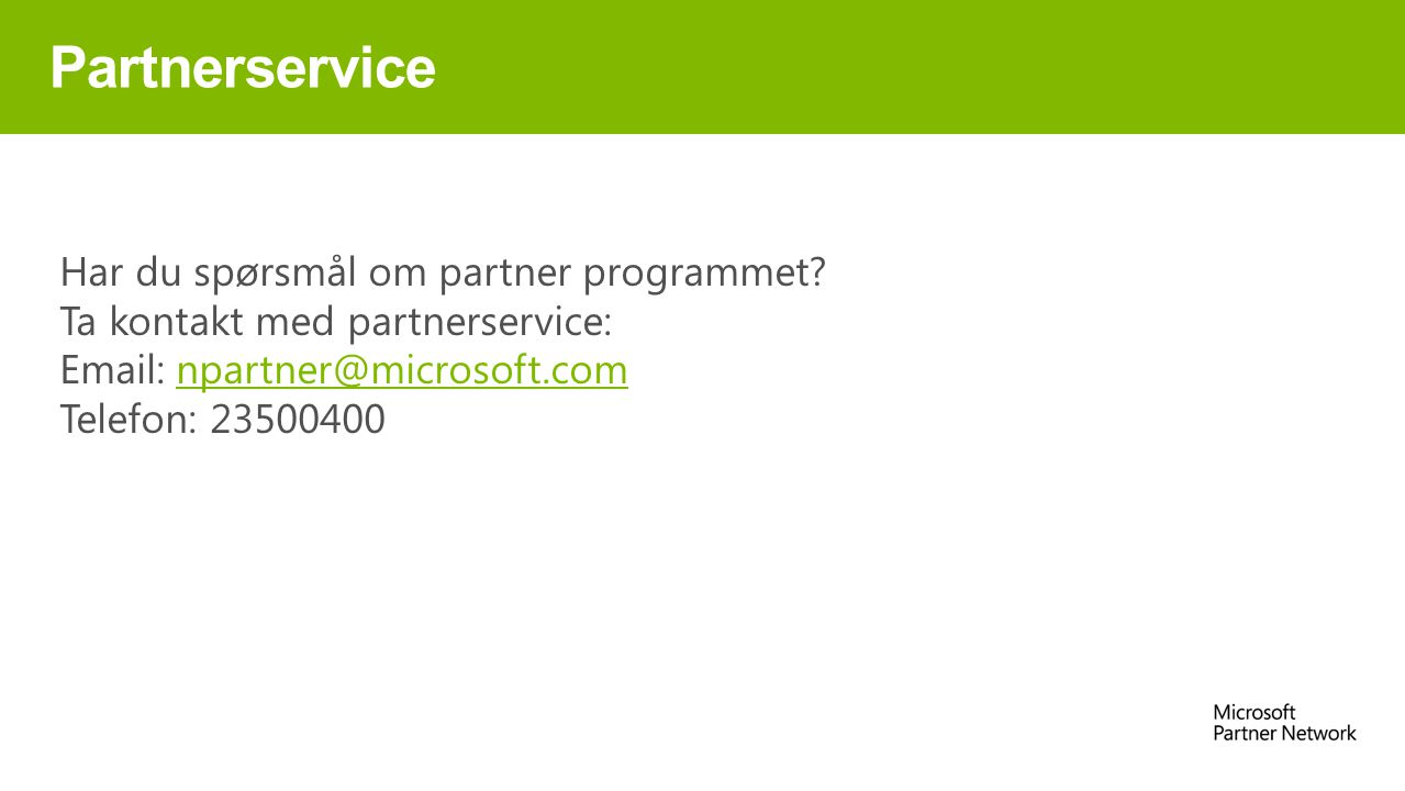 Partnerservice Har du spørsmål om partner programmet? Ta kontakt med partnerservice: Email: npartner@microsoft.comnpartner@microsoft.com Telefon: 2350