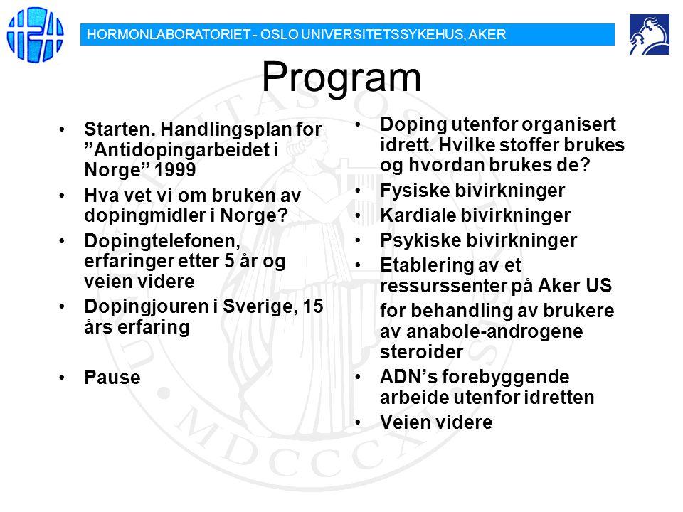 """HORMONLABORATORIET - OSLO UNIVERSITETSSYKEHUS, AKER Program Starten. Handlingsplan for """"Antidopingarbeidet i Norge"""" 1999 Hva vet vi om bruken av dopin"""