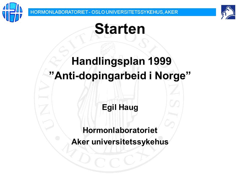 "HORMONLABORATORIET - OSLO UNIVERSITETSSYKEHUS, AKER Starten Handlingsplan 1999 ""Anti-dopingarbeid i Norge"" Egil Haug Hormonlaboratoriet Aker universit"