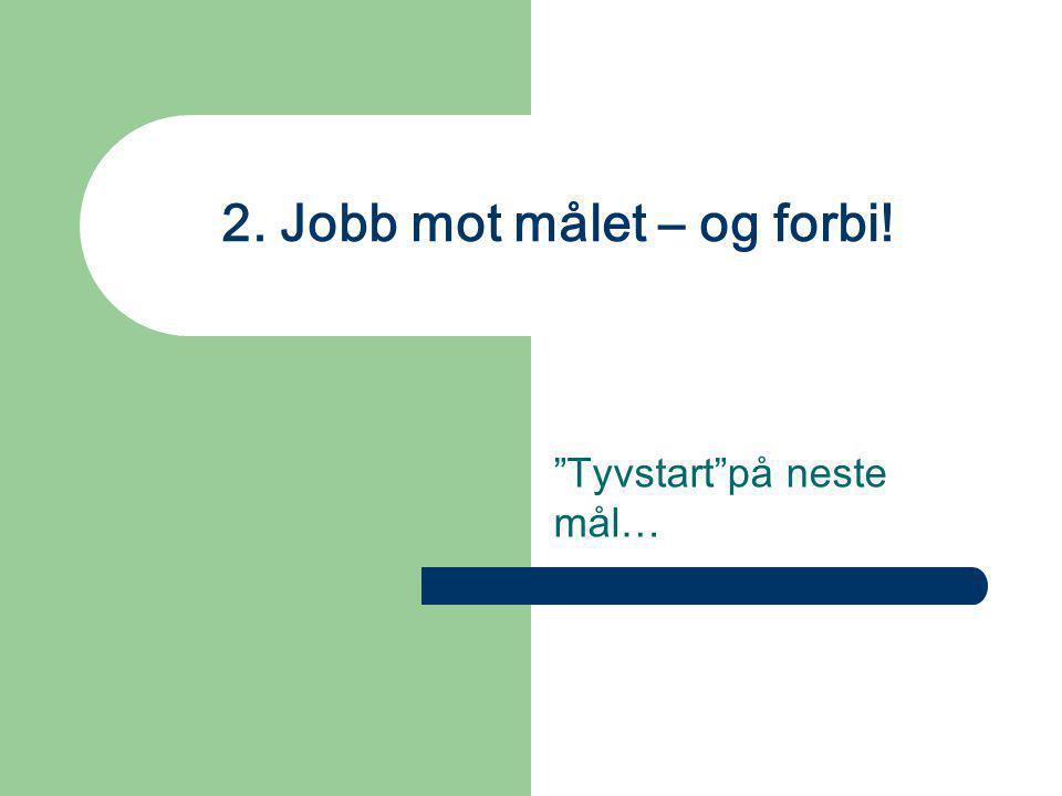 """2. Jobb mot målet – og forbi! """"Tyvstart""""på neste mål…"""