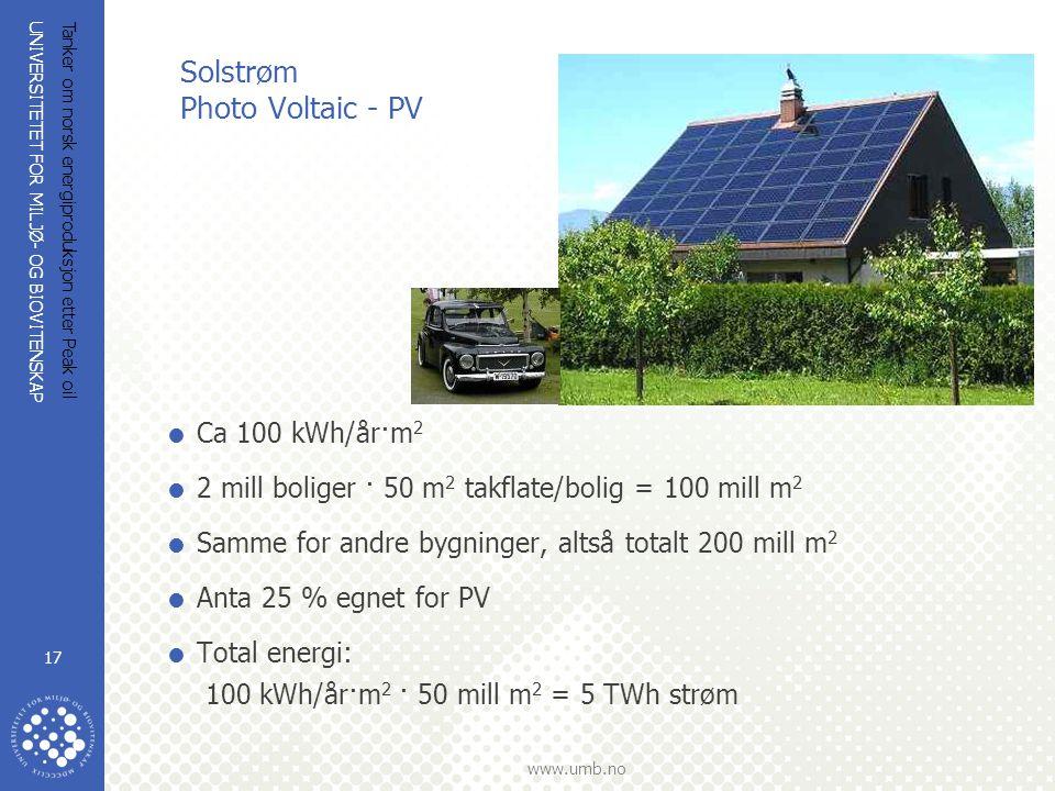 UNIVERSITETET FOR MILJØ- OG BIOVITENSKAP www.umb.no Tanker om norsk energiproduksjon etter Peak oil 17 Solstrøm Photo Voltaic - PV  Ca 100 kWh/år·m 2