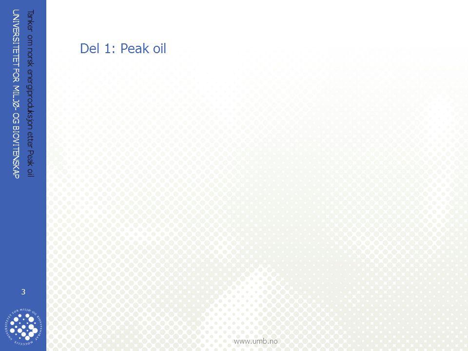 UNIVERSITETET FOR MILJØ- OG BIOVITENSKAP www.umb.no Tanker om norsk energiproduksjon etter Peak oil 3 Del 1: Peak oil