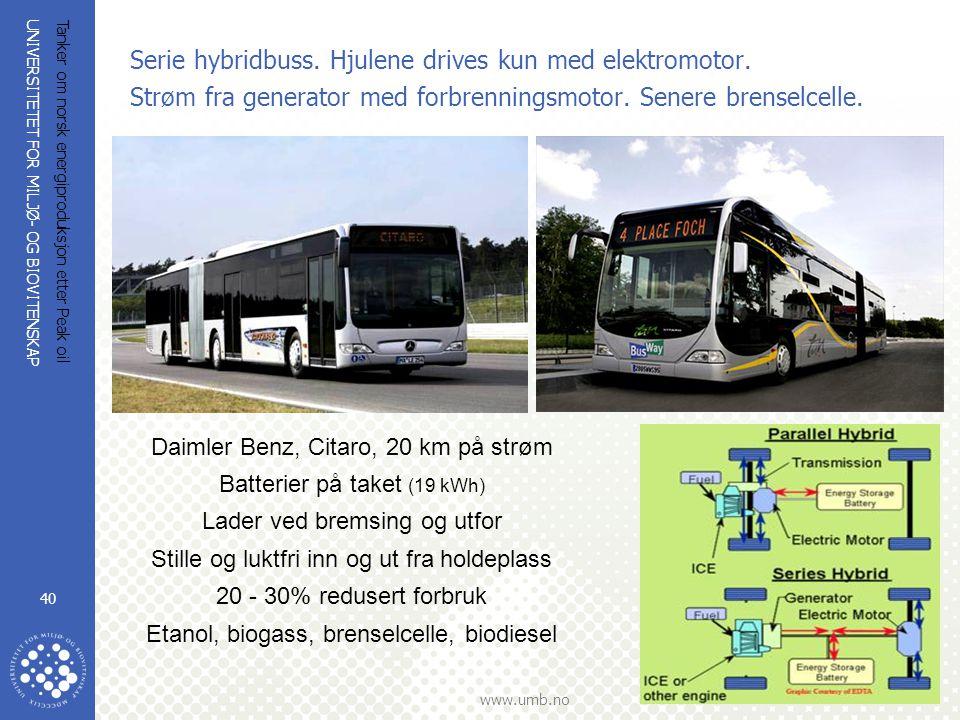 UNIVERSITETET FOR MILJØ- OG BIOVITENSKAP www.umb.no Tanker om norsk energiproduksjon etter Peak oil 40 Serie hybridbuss. Hjulene drives kun med elektr