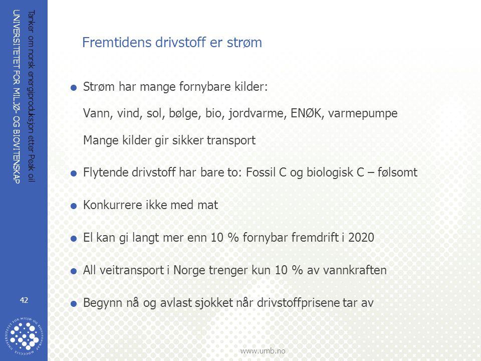 UNIVERSITETET FOR MILJØ- OG BIOVITENSKAP www.umb.no Tanker om norsk energiproduksjon etter Peak oil 42 Fremtidens drivstoff er strøm  Strøm har mange