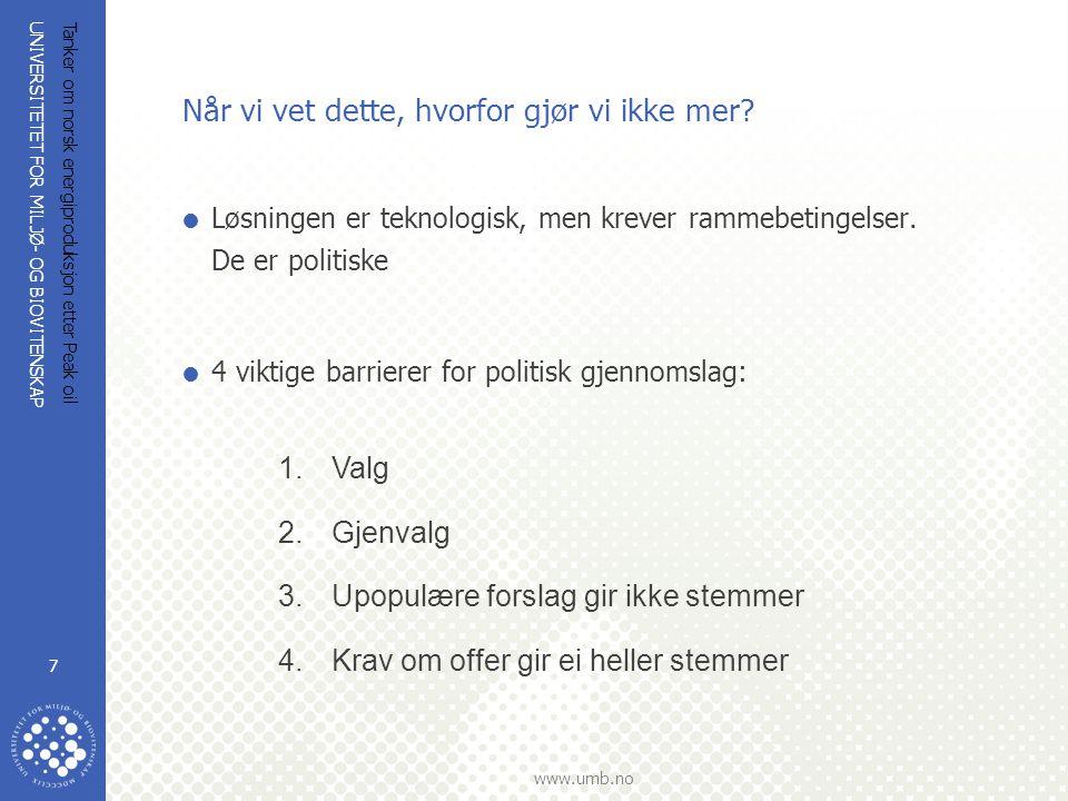 UNIVERSITETET FOR MILJØ- OG BIOVITENSKAP www.umb.no Tanker om norsk energiproduksjon etter Peak oil 7 Når vi vet dette, hvorfor gjør vi ikke mer?  Lø