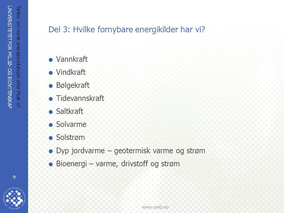 UNIVERSITETET FOR MILJØ- OG BIOVITENSKAP www.umb.no Tanker om norsk energiproduksjon etter Peak oil 9 Del 3: Hvilke fornybare energikilder har vi?  V
