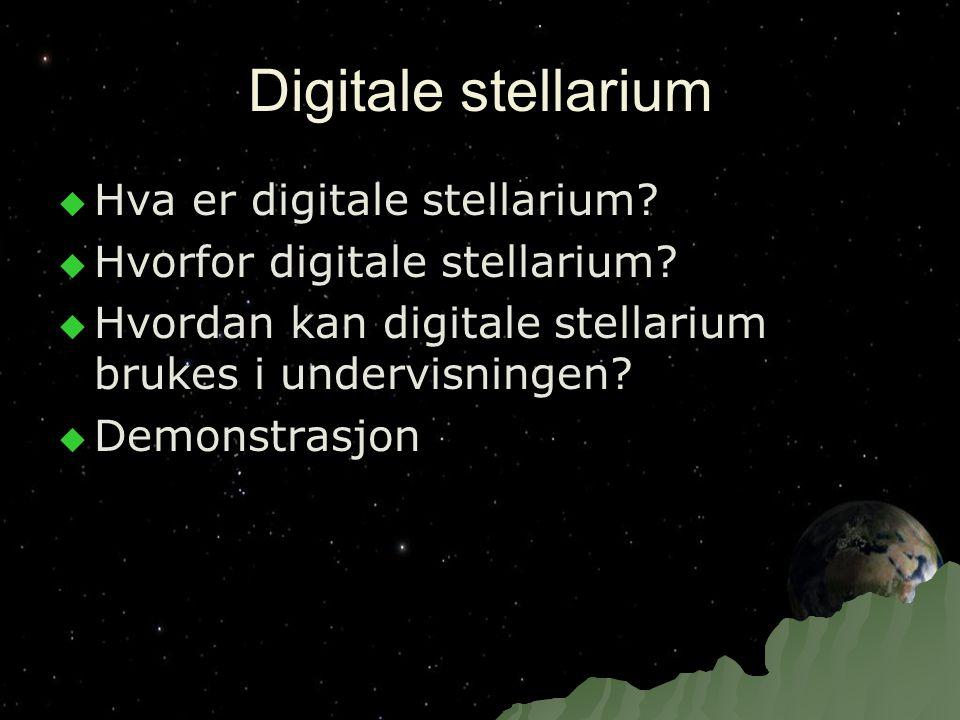 Digitale stellarium  Hva er digitale stellarium?  Hvorfor digitale stellarium?  Hvordan kan digitale stellarium brukes i undervisningen?  Demonstr