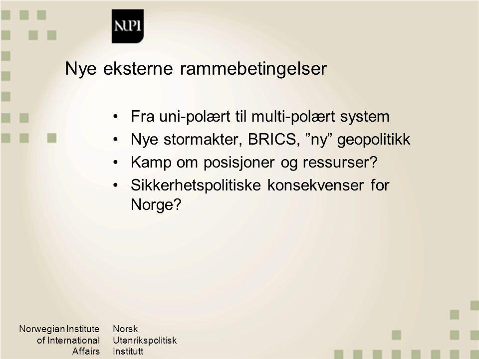 Norwegian Institute of International Affairs Norsk Utenrikspolitisk Institutt Nye eksterne rammebetingelser Fra uni-polært til multi-polært system Nye