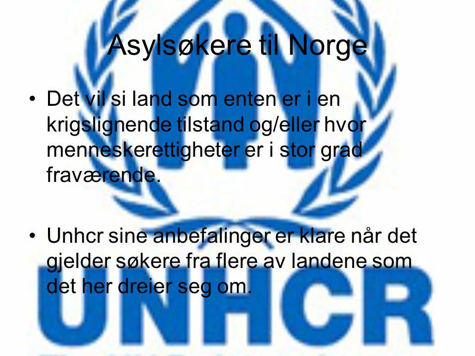 Asylsøkere til Norge Det vil si land som enten er i en krigslignende tilstand og/eller hvor menneskerettigheter er i stor grad fraværende. Unhcr sine