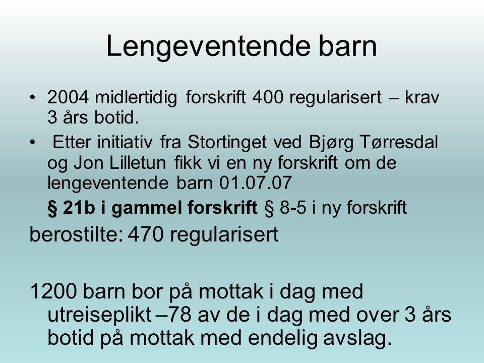 Lengeventende barn 2004 midlertidig forskrift 400 regularisert – krav 3 års botid. Etter initiativ fra Stortinget ved Bjørg Tørresdal og Jon Lilletun