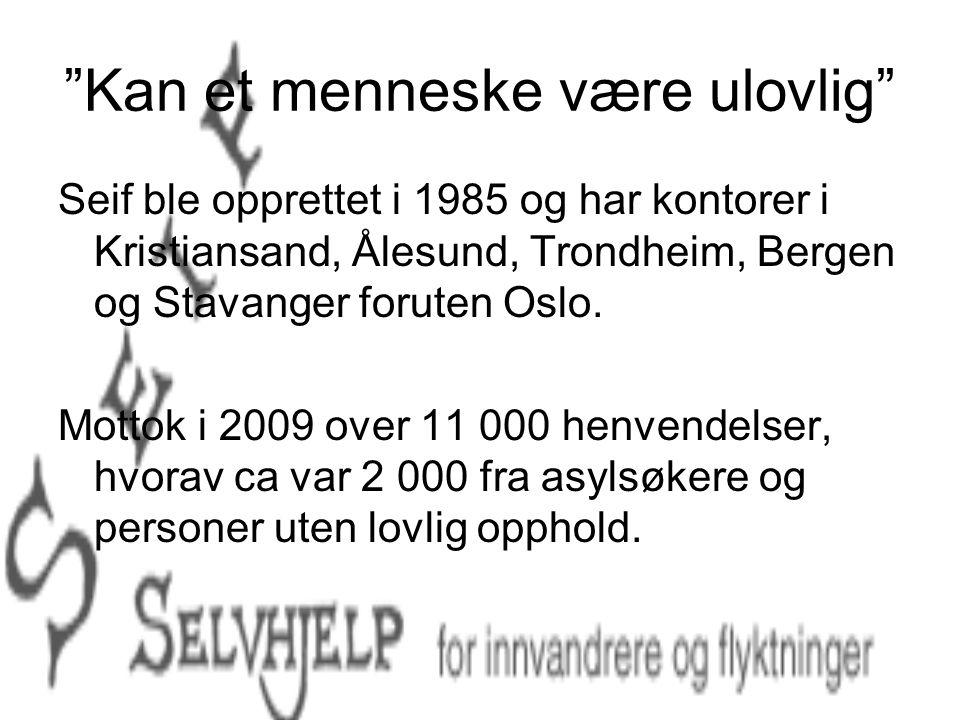 """""""Kan et menneske være ulovlig"""" Seif ble opprettet i 1985 og har kontorer i Kristiansand, Ålesund, Trondheim, Bergen og Stavanger foruten Oslo. Mottok"""