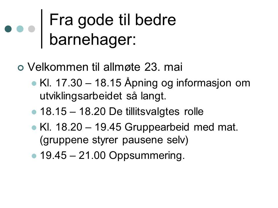 Fra gode til bedre barnehager Formål: Utnytte den samlede kompetansen enda bedre.