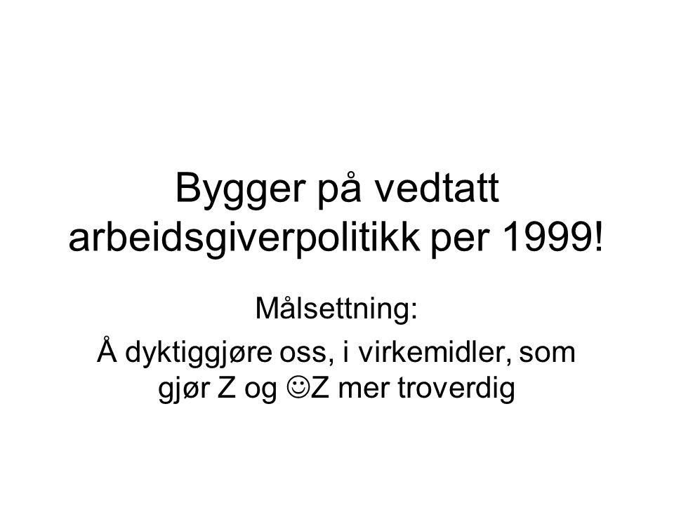 Bygger på vedtatt arbeidsgiverpolitikk per 1999.