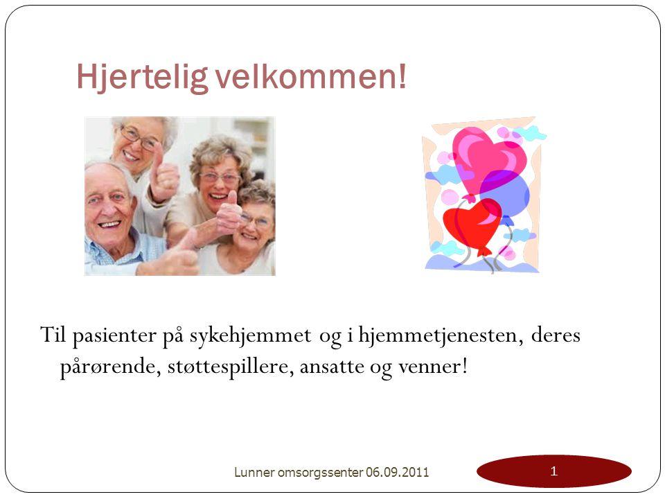 Hjertelig velkommen! Til pasienter på sykehjemmet og i hjemmetjenesten, deres pårørende, støttespillere, ansatte og venner! 1 Lunner omsorgssenter 06.