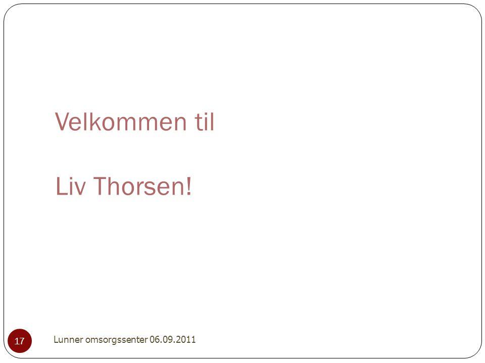 Velkommen til Liv Thorsen! 17 Lunner omsorgssenter 06.09.2011