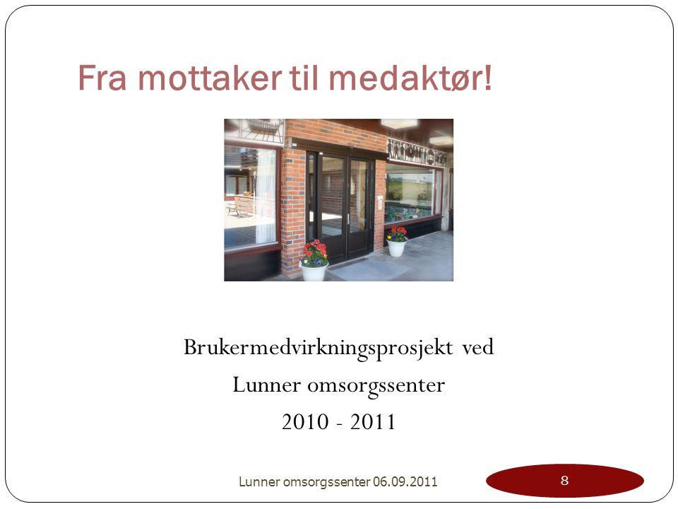 Fra mottaker til medaktør! Brukermedvirkningsprosjekt ved Lunner omsorgssenter 2010 - 2011 8 Lunner omsorgssenter 06.09.2011
