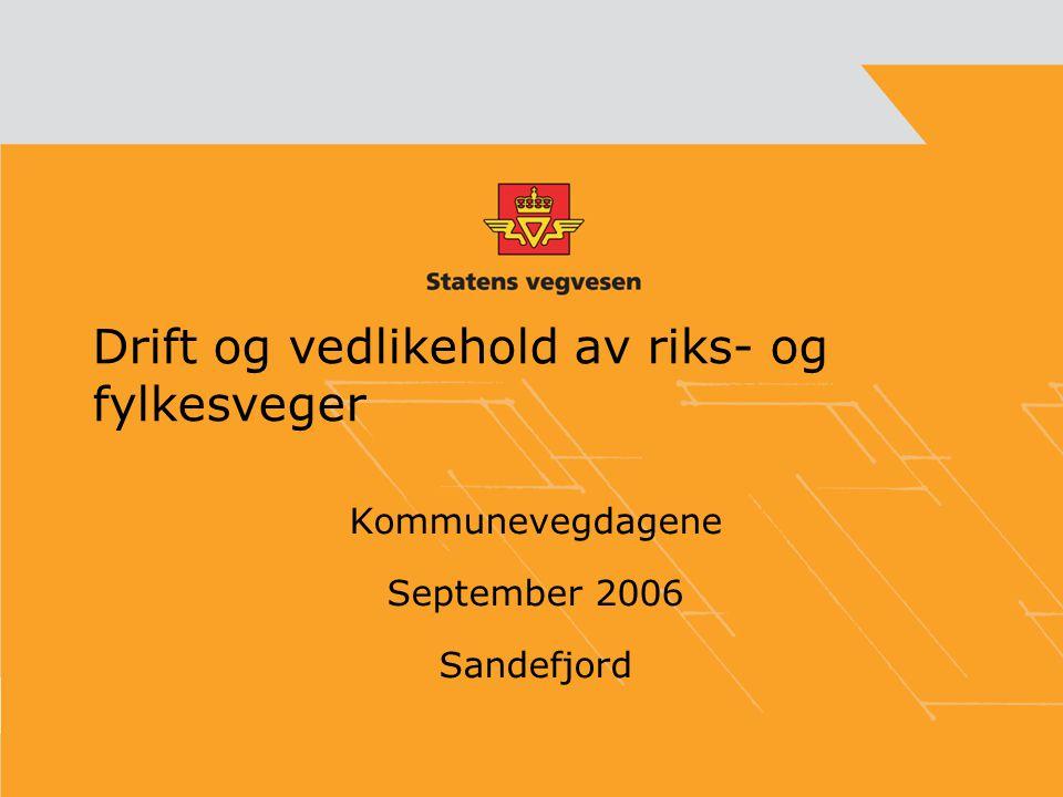 Drift og vedlikehold av riks- og fylkesveger Kommunevegdagene September 2006 Sandefjord