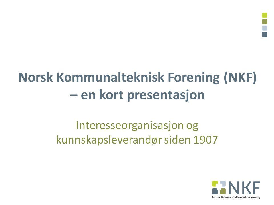 Norsk Kommunalteknisk Forening (NKF) – en kort presentasjon Interesseorganisasjon og kunnskapsleverandør siden 1907