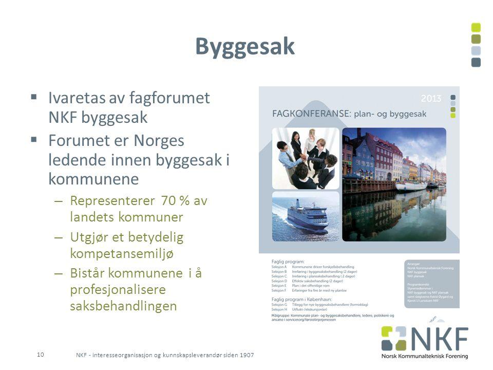 Byggesak  Ivaretas av fagforumet NKF byggesak  Forumet er Norges ledende innen byggesak i kommunene – Representerer 70 % av landets kommuner – Utgjø