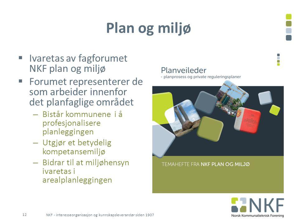 Plan og miljø  Ivaretas av fagforumet NKF plan og miljø  Forumet representerer de som arbeider innenfor det planfaglige området – Bistår kommunene i
