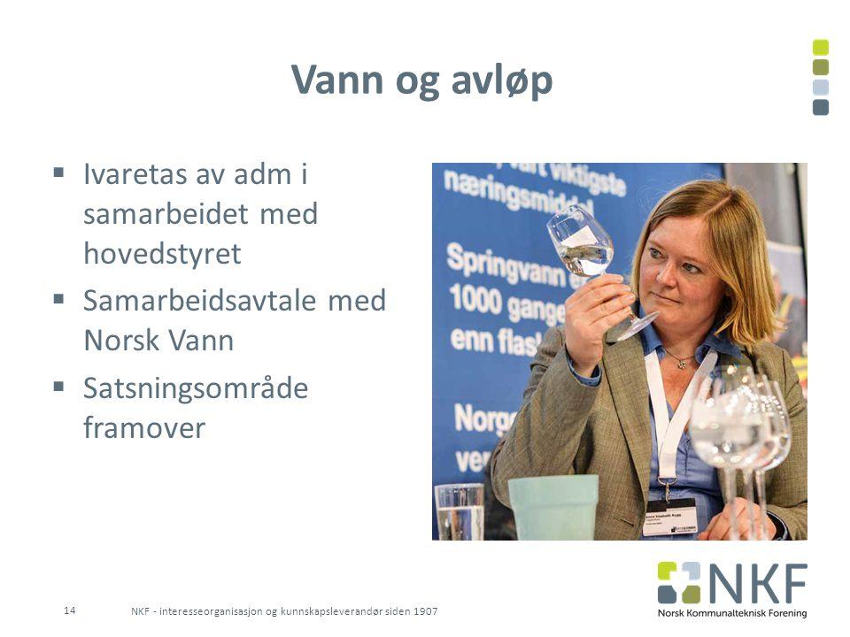 Vann og avløp  Ivaretas av adm i samarbeidet med hovedstyret  Samarbeidsavtale med Norsk Vann  Satsningsområde framover NKF - interesseorganisasjon