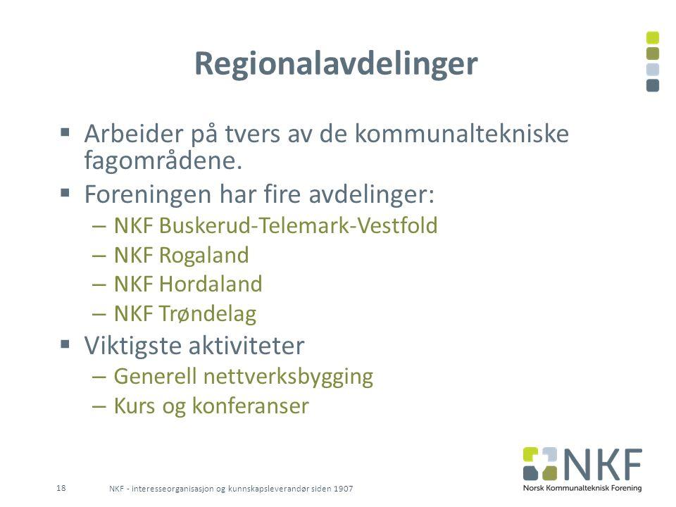 Regionalavdelinger  Arbeider på tvers av de kommunaltekniske fagområdene.  Foreningen har fire avdelinger: – NKF Buskerud-Telemark-Vestfold – NKF Ro