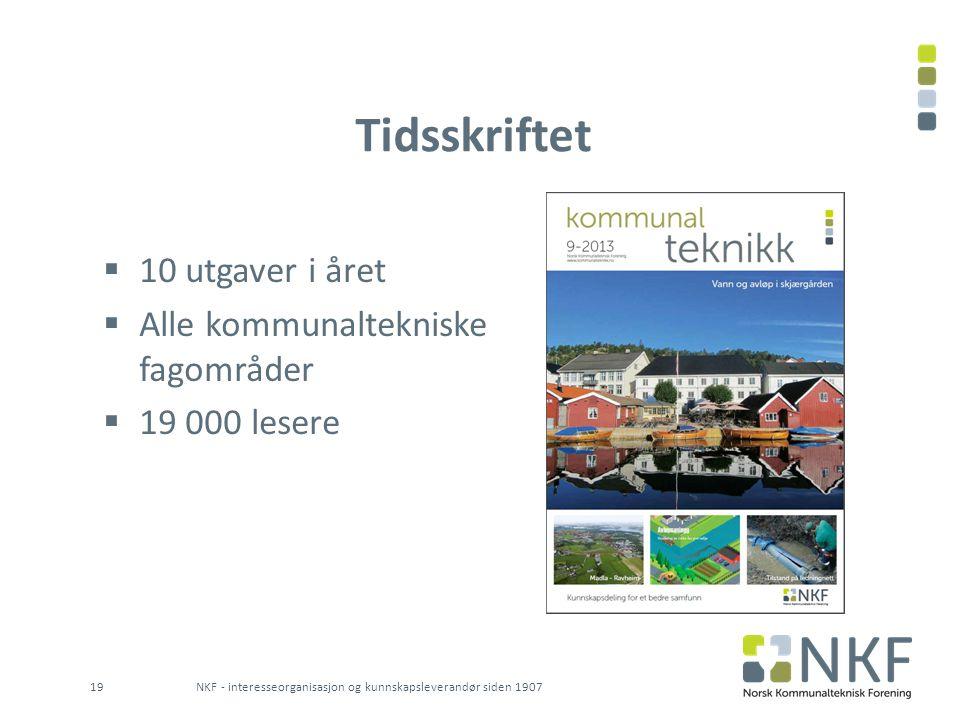 Tidsskriftet  10 utgaver i året  Alle kommunaltekniske fagområder  19 000 lesere NKF - interesseorganisasjon og kunnskapsleverandør siden 190719