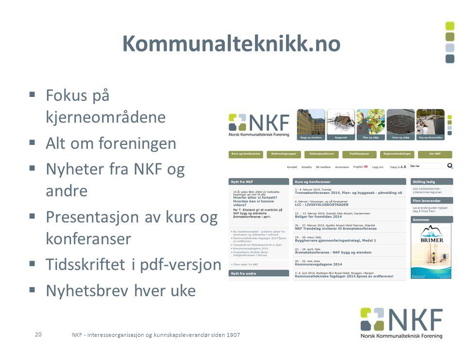 Kommunalteknikk.no  Fokus på kjerneområdene  Alt om foreningen  Nyheter fra NKF og andre  Presentasjon av kurs og konferanser  Tidsskriftet i pdf