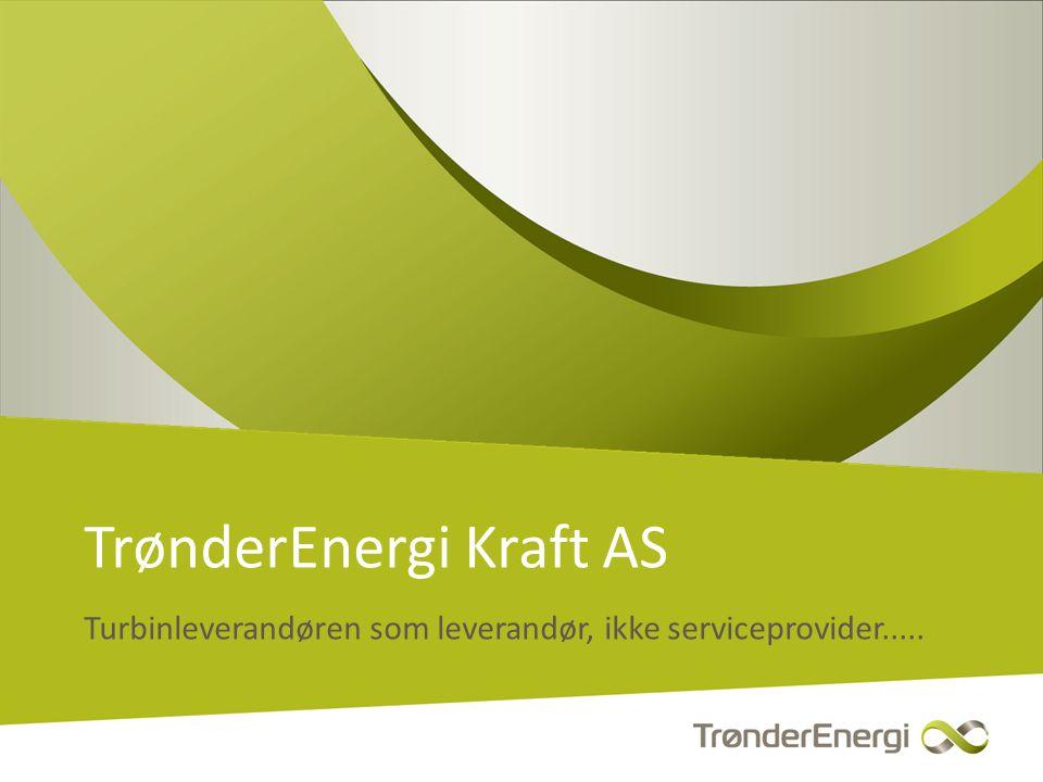 TrønderEnergi Kraft AS Turbinleverandøren som leverandør, ikke serviceprovider.....
