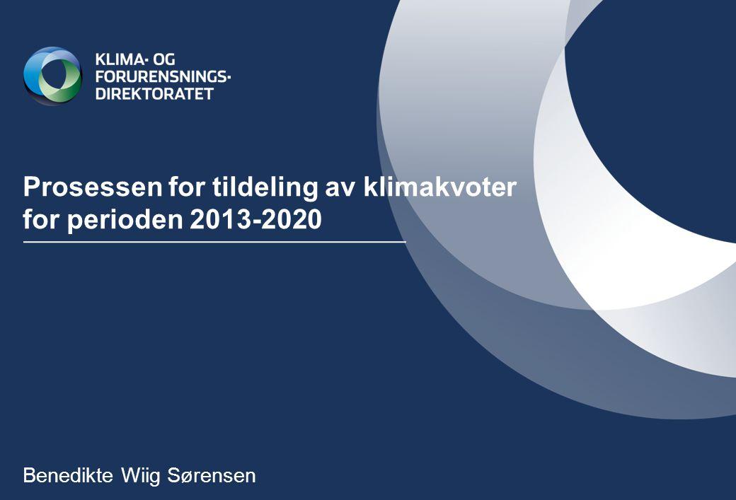 Prosessen for tildeling av klimakvoter for perioden 2013-2020 Benedikte Wiig Sørensen