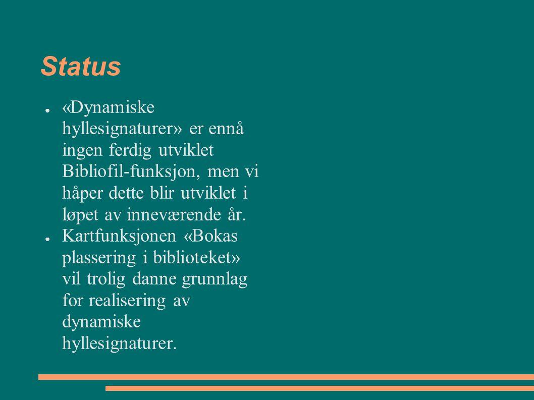 Status ● «Dynamiske hyllesignaturer» er ennå ingen ferdig utviklet Bibliofil-funksjon, men vi håper dette blir utviklet i løpet av inneværende år. ● K