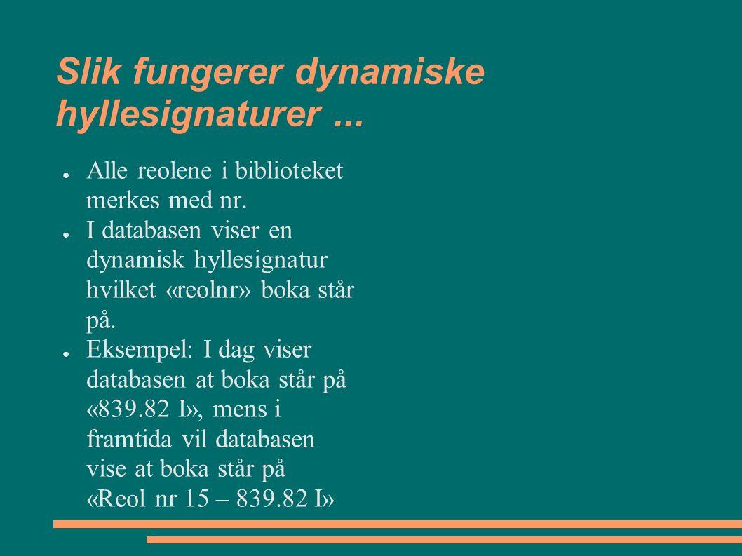 Slik fungerer dynamiske hyllesignaturer... ● Alle reolene i biblioteket merkes med nr. ● I databasen viser en dynamisk hyllesignatur hvilket «reolnr»