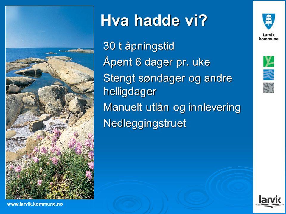 www.larvik.kommune.no Hva hadde vi.30 t åpningstid Åpent 6 dager pr.