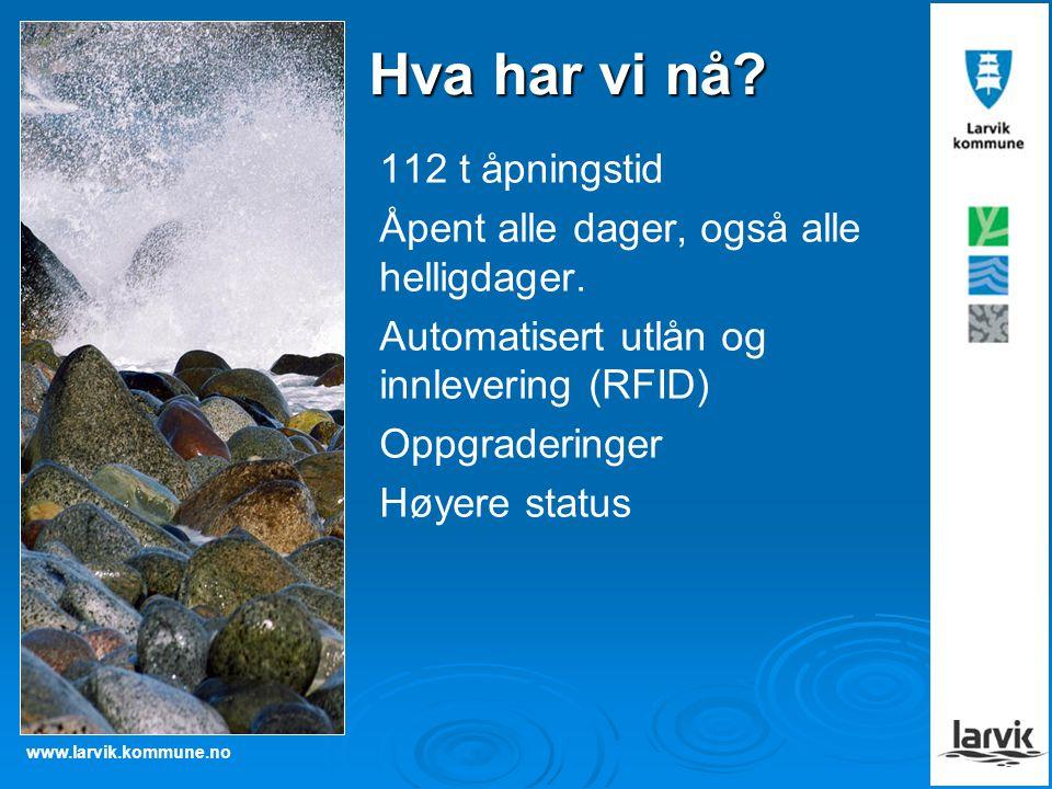 www.larvik.kommune.no Hva har vi nå? 112 t åpningstid Åpent alle dager, også alle helligdager. Automatisert utlån og innlevering (RFID) Oppgraderinger