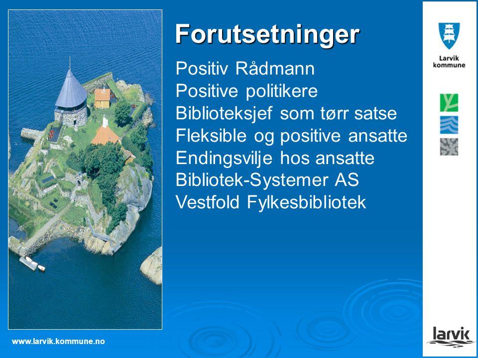 www.larvik.kommune.no Positiv Rådmann Positive politikere Biblioteksjef som tørr satse Fleksible og positive ansatte Endingsvilje hos ansatte Bibliote