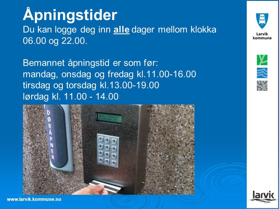 www.larvik.kommune.no Åpningstider Du kan logge deg inn alle dager mellom klokka 06.00 og 22.00. Bemannet åpningstid er som før: mandag, onsdag og fre