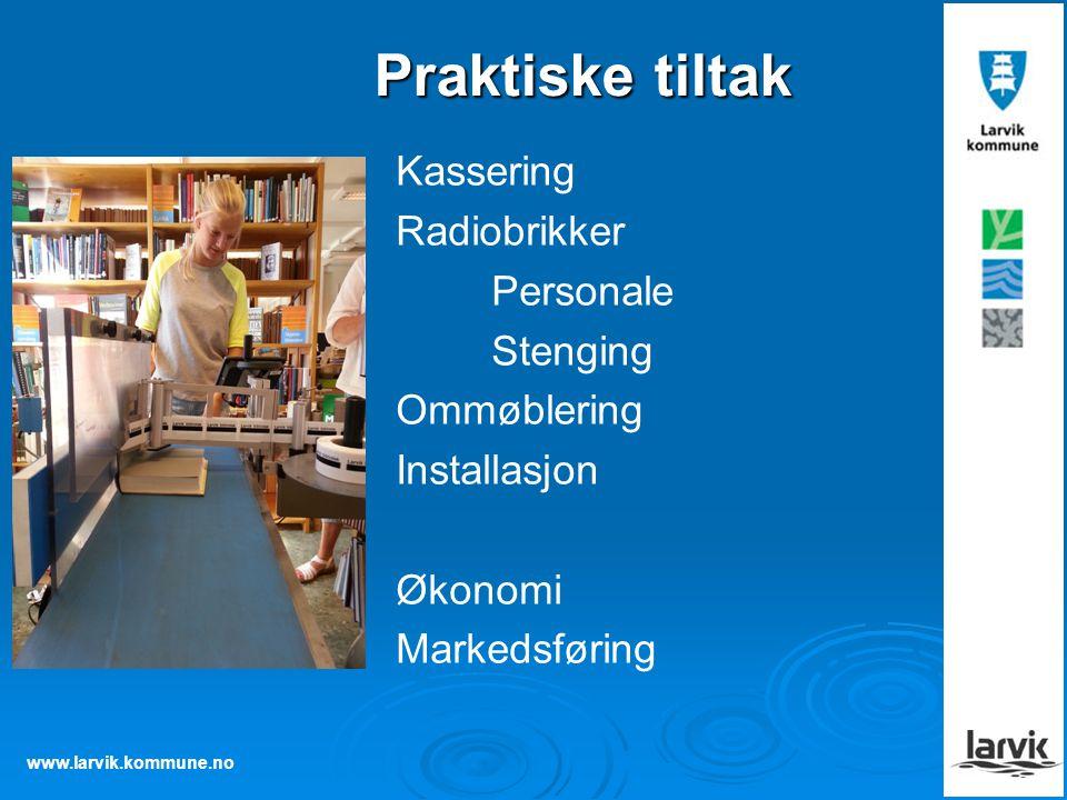 www.larvik.kommune.no Praktiske tiltak Kassering Radiobrikker Personale Stenging Ommøblering Installasjon Økonomi Markedsføring