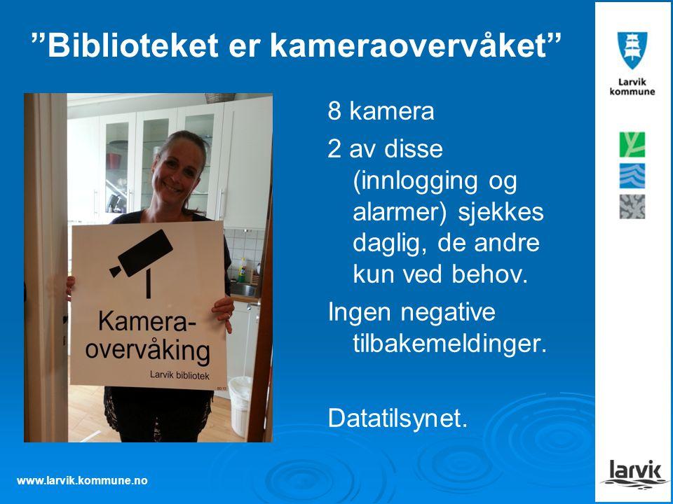 """www.larvik.kommune.no """"Biblioteket er kameraovervåket"""" 8 kamera 2 av disse (innlogging og alarmer) sjekkes daglig, de andre kun ved behov. Ingen negat"""