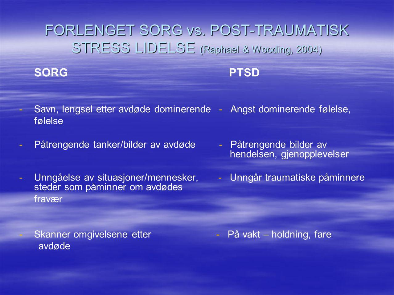 FORLENGET SORG vs. POST-TRAUMATISK STRESS LIDELSE (Raphael & Wooding, 2004) SORG PTSD - -Savn, lengsel etter avdøde dominerende - Angst dominerende fø