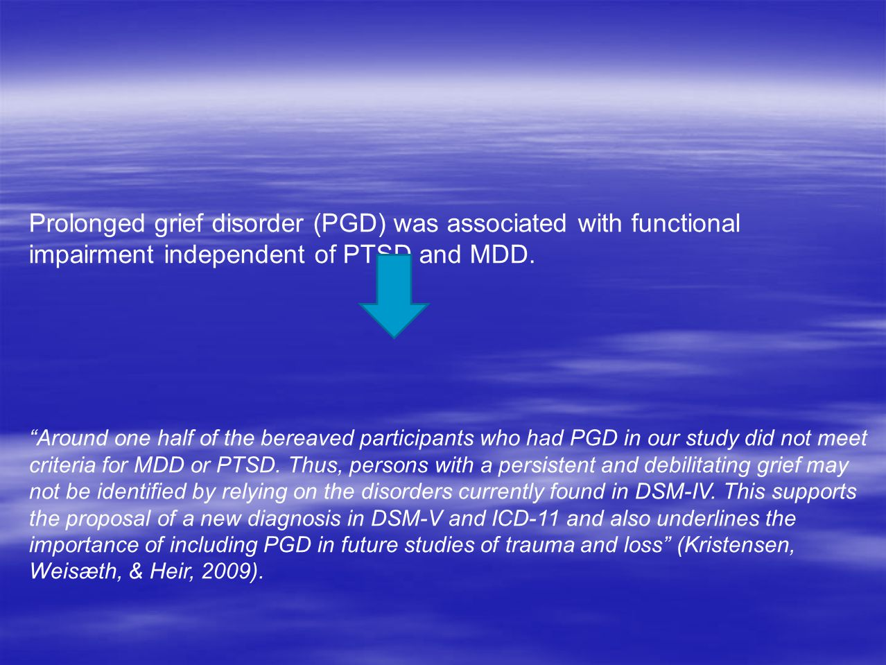 """Prolonged grief disorder (PGD) was associated with functional impairment independent of PTSD and MDD. """"Around one half of the bereaved participants wh"""