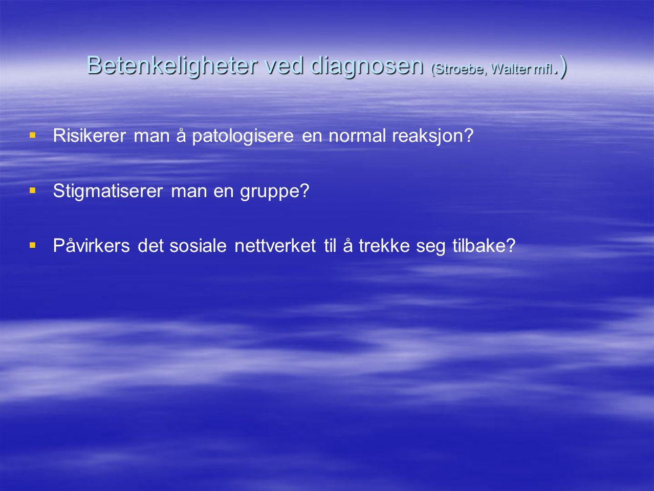 Betenkeligheter ved diagnosen (Stroebe, Walter mfl.)   Risikerer man å patologisere en normal reaksjon?   Stigmatiserer man en gruppe?   Påvirke