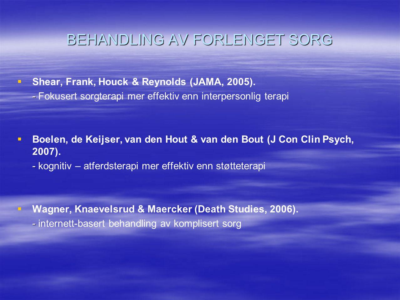 BEHANDLING AV FORLENGET SORG   Shear, Frank, Houck & Reynolds (JAMA, 2005). - - Fokusert sorgterapi mer effektiv enn interpersonlig terapi   Boele