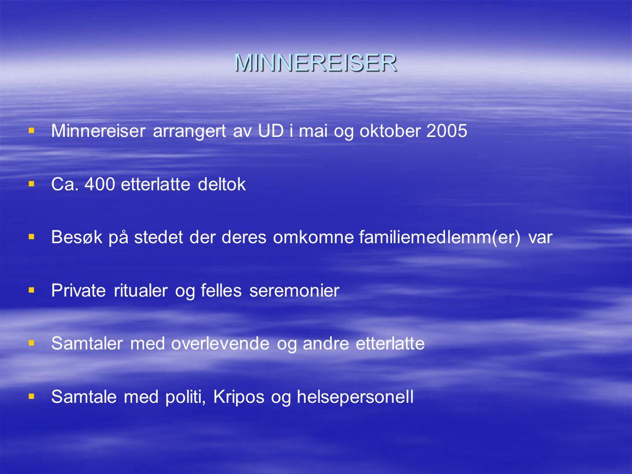 MINNEREISER   Minnereiser arrangert av UD i mai og oktober 2005   Ca. 400 etterlatte deltok   Besøk på stedet der deres omkomne familiemedlemm(e