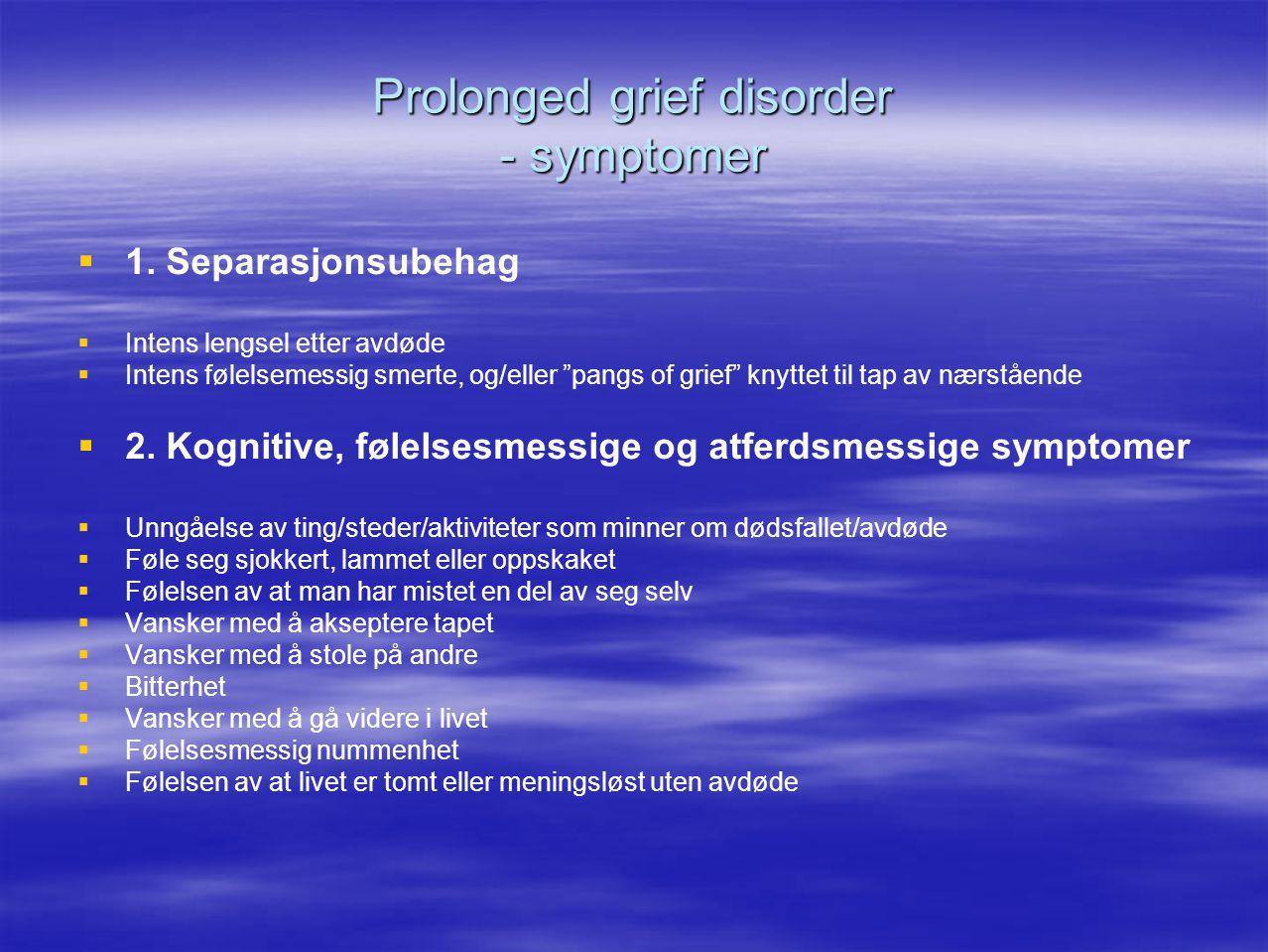 """Prolonged grief disorder - symptomer   1. Separasjonsubehag   Intens lengsel etter avdøde   Intens følelsemessig smerte, og/eller """"pangs of grie"""